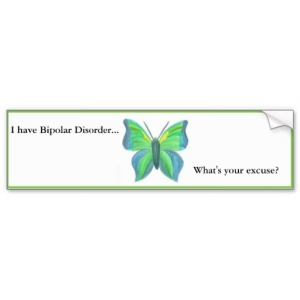 i_have_bipolar_disorder_whats_your_excuse_bumper_sticker-rd053597a4ae6466fb72f96ba9302565d_v9wht_8byvr_512