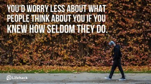 You-would-worry-less-about-what-people-think-about-you-if-you-knew-how-seldom-they-do.