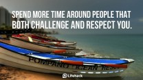 Spend-more-time-around-people-that-both-challenge-and-respect-you.